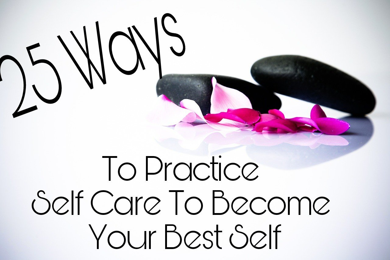 25 Ways to Practice Self Care to Become Your Best Self